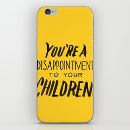 You're a Disappointment to Your Children iPhone Skin