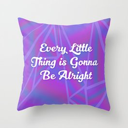 Every Little Thing is Gonna Be Alright Throw Pillow