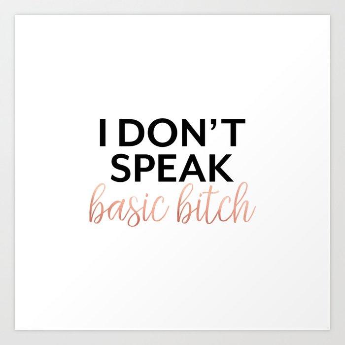 I Dont Speak Basic Bitch Rose Gold Funny Quote Rude Humor Art Print By Loviemcsnark