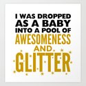 I WAS DROPPED AS A BABY INTO A POOL OF AWESOMENESS AND GLITTER by creativeangel