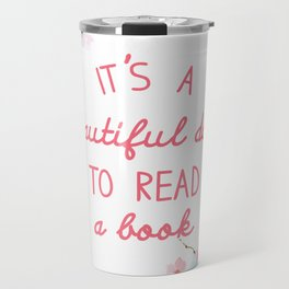It's a beautiful day to read  Travel Mug