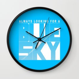 Always Looking for a Blue Sky Wall Clock