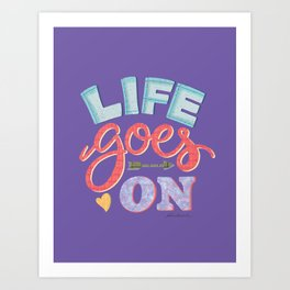 Life Goes On Art Print