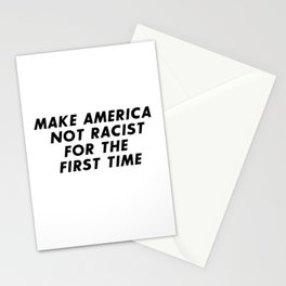 Make America Not Racist For The First Time Stationery Cards