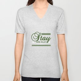 """Stay and Play"" tee design. Perfect gift to your family and friends! Go grab yours now too!  Unisex V-Neck"