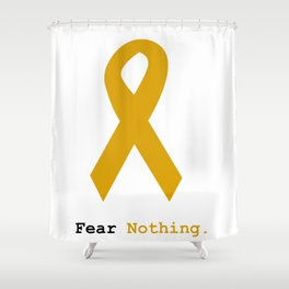 Fear Nothing: Gold Ribbon Awareness Shower Curtain