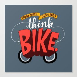 Think Once. Think Twice. Think Bike. Canvas Print