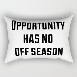 Opportunity has no off season Rectangular Pillow