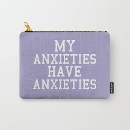 My Anxieties Have Anxieties, Quote Carry-All Pouch