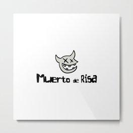 Muerto de Risa looks nice Metal Print