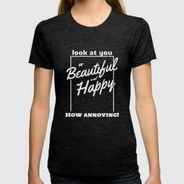 Funny and Sarcastic Typography Beautiful and Happy T-shirt