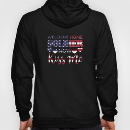 Welcome Home Soldier Now Kiss Me USA Flag Patriotic Hoody
