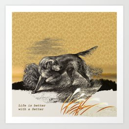 Dog quote: Life is better with a Setter Art Print