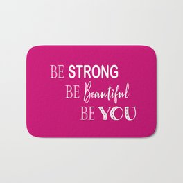 Be Strong, Be Beautiful, Be You - Pink and White Bath Mat