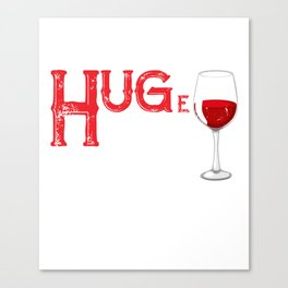 I Need a HUGe Glass of Wine Shirt Wine Humor Gifts Canvas Print