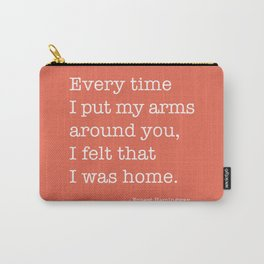 I Felt Like I Was Home Ernest Hemingway Quote Carry-All Pouch