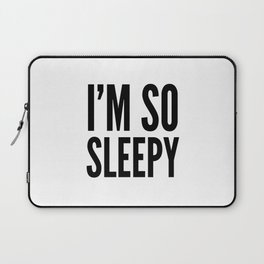 I'M SO SLEEPY Laptop Sleeve