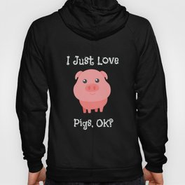 Cute & Funny I Just Love Pigs, OK? Baby Pig Hoody