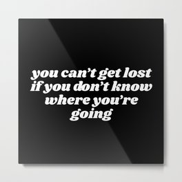 you can't get lost Metal Print