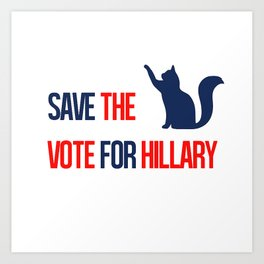 Save the...cats. Vote for Hillary. Art Print