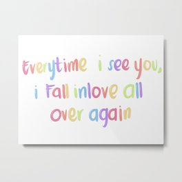 Every time I see you Metal Print
