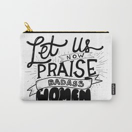 Let Us Now Praise Badass Women Carry-All Pouch