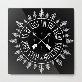 Feels Good To Be Lost In The Right Direction Metal Print