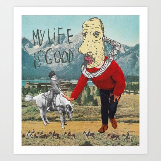 MY LIFE IS GOOD! Art Print