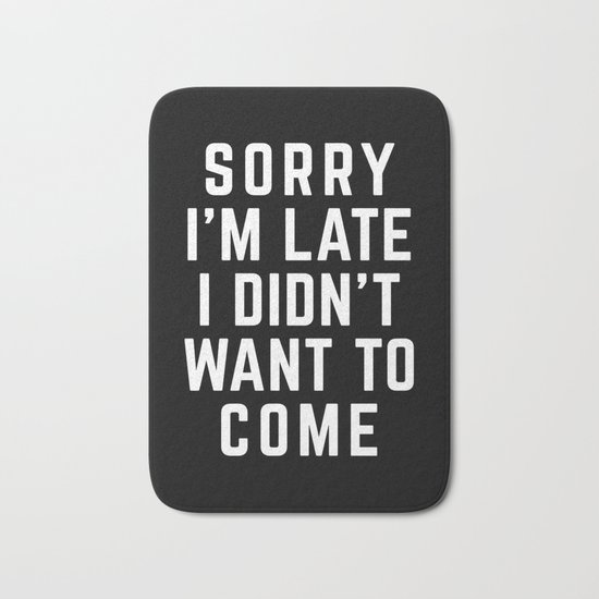 Sorry I'm Late Funny Quote Bath Mat