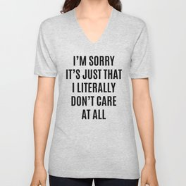 I'M SORRY IT'S JUST THAT I LITERALLY DON'T CARE AT ALL Unisex V-Neck