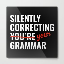 Silently Correcting You're Grammar Metal Print