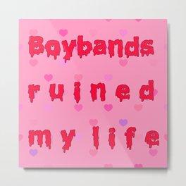 Boybands Ruined My Life Metal Print