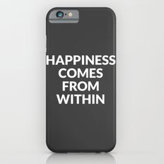 happiness comes from within Slim Case iPhone 6s