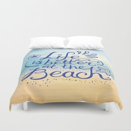 Life is Better at the Beach! Duvet Cover