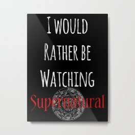 I Would Rather Be Watching Supernatural Metal Print