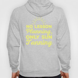 No Lesson Planning, Only Sun Tanning professors teacher appreciation gift Hoody