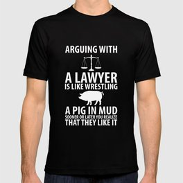 Arguing with a Lawyer is Like Wrestling a Pig in Mud T-Shirt T-shirt