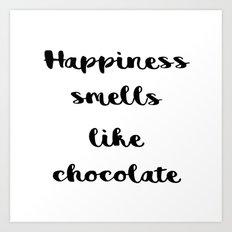 Happiness smells like chocolate Art Print