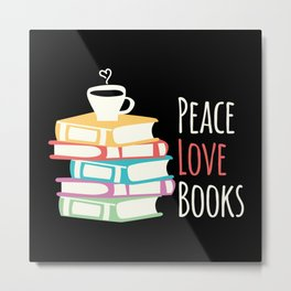 Peace Love Books Drink Coffee Reader Reading Gift Metal Print