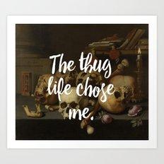 THE THUG LIFE CHOSE ME Art Print