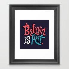 Believing is Art Framed Art Print