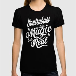 Contrabass Is Like Magic But Real T-shirt