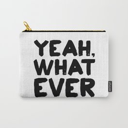 Yeah What Ever Carry-All Pouch