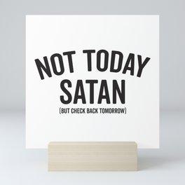 Not Today Satan, But Check Back Tomorrow Mini Art Print
