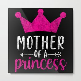 Proud Mother Of A Princess Teens Girls Family Mom Metal Print