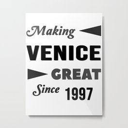 Making Venice Great Since 1997 Metal Print