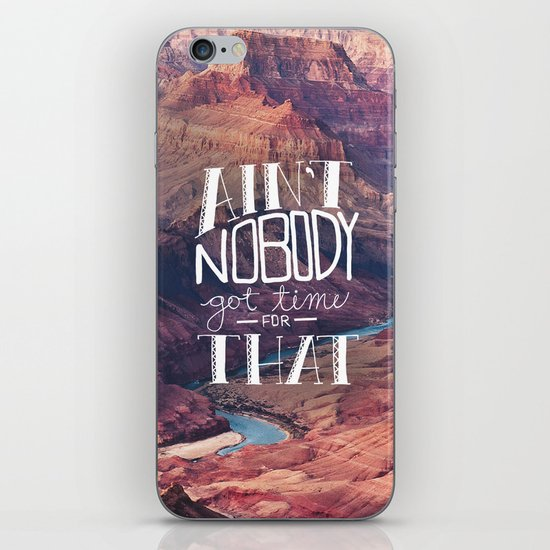 Oddly Placed Quotes 1 : Ain't Nobody Got Time for That iPhone Skin