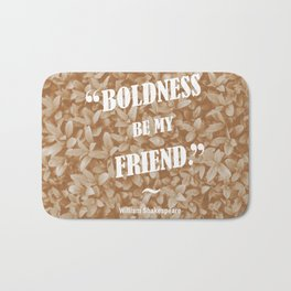 Boldness Be My Friend - Sepia Bath Mat