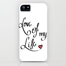 Love of my Life iPhone Case