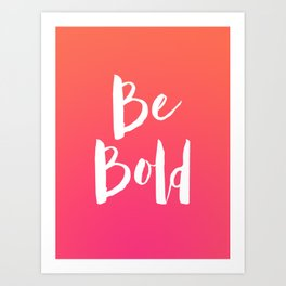 Be Bold Quote - Pink Art Print
